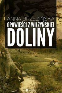 """Anna Brzezińska """"Opowieści z Wilżyńskiej Doliny"""""""