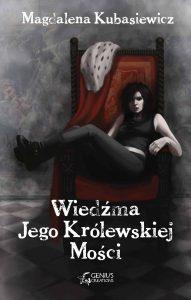 """Magdalena Kubasiewicz """"Wiedźma Jego Królewskiej Mości"""""""