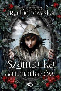 """Martyna Raduchowska """"Szamanka od umarlaków"""""""