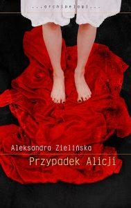 """Aleksandra Zielińska """"Przypadek Alicji"""""""